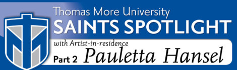 Saints Spotlight - Artist-in-residence Pauletta Hansel, part 2