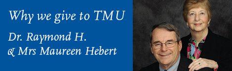 WHY WE GIVE TO TMU - Dr. Raymond H. & Mrs. Maureen Hebert